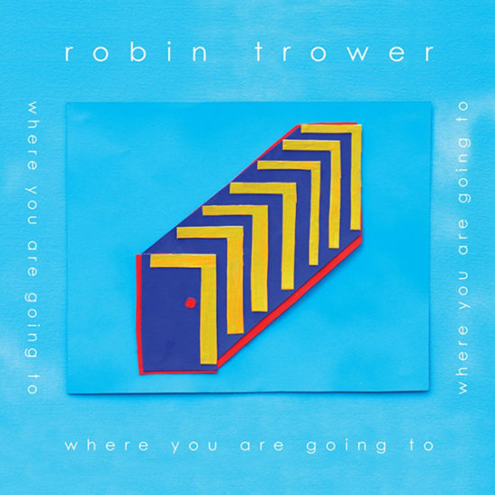 Where-You-Are-Going-Robin-Trower-Bluesove-novinky