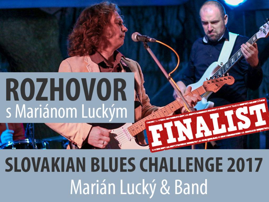 Rozhovor s Mariánom Luckým finalistom celoslovenskej súťažnej prehliadky Slovakian Blues Challenge 2017
