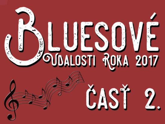 Stručný prehľad najdôležitejších udalostí, ktoré sa udiali v roku 2017 na bluesovej scéne 2. časť