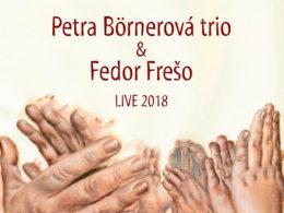 Petra Börnerová trio & Fedor Frešo - Live 2018