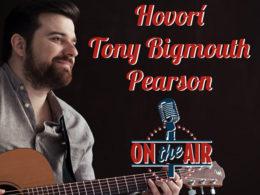 Na otázky odpovedá Tony Bigmouth Pearson