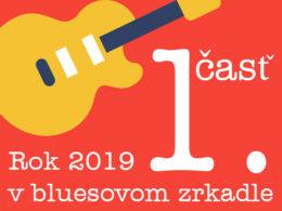 Rok 2019 v bluesovom zrkadle 1. časť