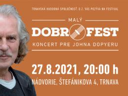 Festival Malý Dobrofest 2021 Trnava je Koncert pre Johna Dopyeru